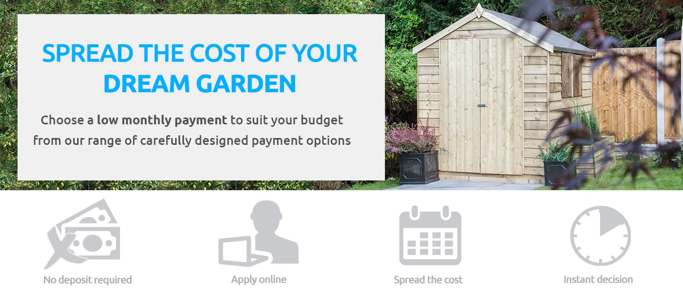 SPREAD THE COST OF YOUR DREAM GARDEN. Choose a low monthly payment to suit your budget from our range of carefully designed payment options. No deposit required. Apply online. Spread the cost. Instant decision
